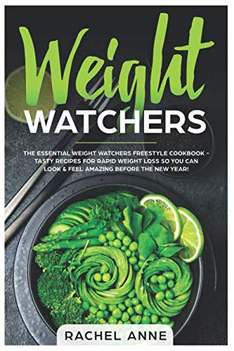 Weight Watchers: The Essential Weight Watchers Freestyle Cookbook - Tasty Recipes For Rapid Weight Loss So You Can Look & Feel AMAZING Before The New Year! by Rachel Anne