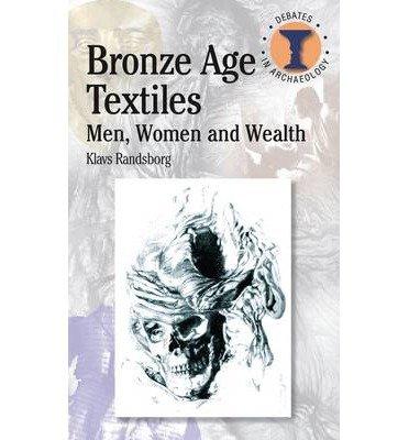 Bronze Age Textiles: Men, Women and Wealth (Duckworth Debates in Archaeology) (Paperback) - Common PDF