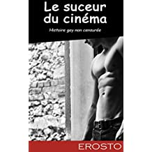 Le suceur du cinéma - Histoire érotique pour adulte, non censurée, gay, en public, fellation, pipe, hard (French Edition)