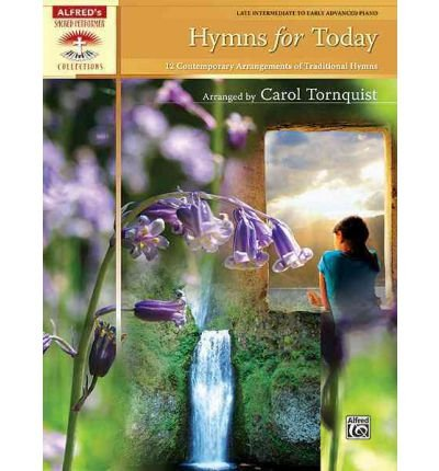 [(Hymns for Today: 12 Contemporary Arrangements of Traditional Hymns )] [Author: Carol Tornquist] [Jul-2009] PDF