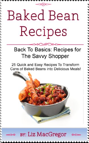 Baked Bean Recipes (Back To Basics: Recipes For the Savvy Shopper Book 1) by [MacGregor, Liz]