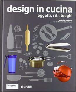Design in cucina. Oggetti, riti, luoghi: 9788809777583: Amazon.com ...