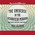 The Universe in the Rearview Mirror: How Hidden Symmetries Shape Reality | Dave Goldberg