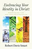 Embracing Your Identity in Christ: : Renouncing Lies and Foolish Strategies