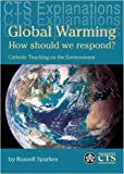 img - for Global Warming: How Should We Respond? - Catholic Teaching on the Environment (CTS Explanations) book / textbook / text book