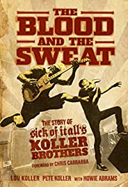 The Blood and the Sweat: The Story of Sick of It All's Koller Brot