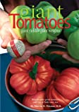 Giant Tomatoes: Giant Yields, Giant Weights : How-to-Grow Giant Tomatoes, and Lots of Them Too: 1