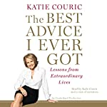 The Best Advice I Ever Got: Lessons from Extraordinary Lives | Katie Couric