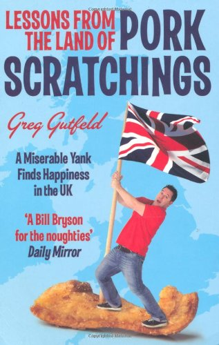 Lessons from the Land of Pork Scratchings: A Miserable Yank Finds Happiness in the UK