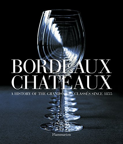 Bordeaux Chateaux (Compact: A History of the Grands Crus Classes since 1855 by Jean-Paul Kauffman, Dewey Markham