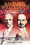 Balfour and Weizmann : The Zionist, the Zealot and the Emergence of Israel, Lewis, Geoffrey, 1847250408