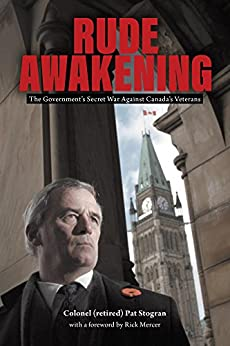 Rude Awakening: The Government's Secret War Against Canada's Veterans by [Stogran, Colonel (retired) Pat B.]