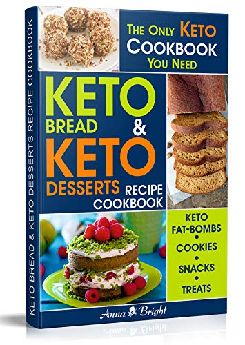 Keto Bread and Keto Desserts Recipe Cookbook: All in 1 - Best Keto Bread, Keto Fat Bombs, Keto Cookies, Keto Snacks and Treats (Easy Recipes for Your Low Carb, Ketogenic, Gluten-Free and Paleo Diet) by Anna Bright