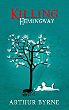 Killing Hemingway: (A coming-of-age novel about life, decisions, love, and genius.)