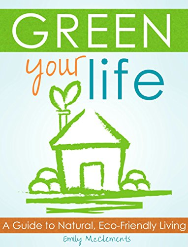 (Green Your Life: A Guide to Natural, Eco-Friendly Living)