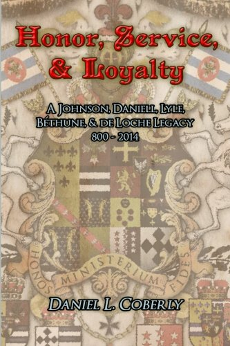 Honor, Service, & Loyalty: A Johnson, Daniell, Lyle, Bethune, & de Loche Legacy: 800-2014