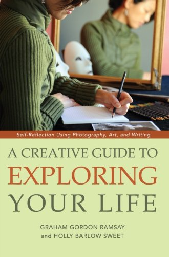 A Creative Guide to Exploring Your Life: Self-Reflection Using Photography, Art, and Writing