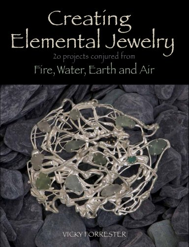 Creating Elemental Jewelry: 20 Projects Conjured from Fire,