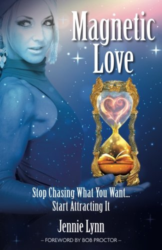 Magnetic Love: Stop Chasing What You Want... Start Attracting It cover