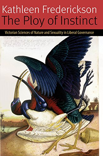 The Ploy of Instinct: Victorian Sciences of Nature and Sexuality in Liberal Governance (Forms of Living)