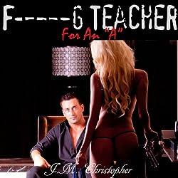 F--king Teacher for an 'A'