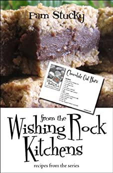 From the Wishing Rock Kitchens: recipes from the series (The Wishing Rock Series) by [Stucky, Pam]