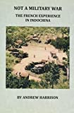img - for Not a Military War: The French Experience in Indo-China book / textbook / text book