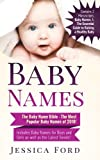 Baby Names: The Baby Name Bible - The Most Popular Baby Names of 2018! Includes Baby Names for Boys and Girls as well as the Latest Trends! (Contains ... Essential Guide to Raising a Healthy Baby)