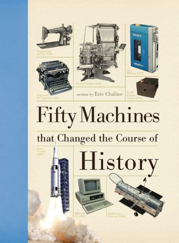 Fifty Machines That Changed The Course Of History (Fifty Things That Changed The Course Of History)