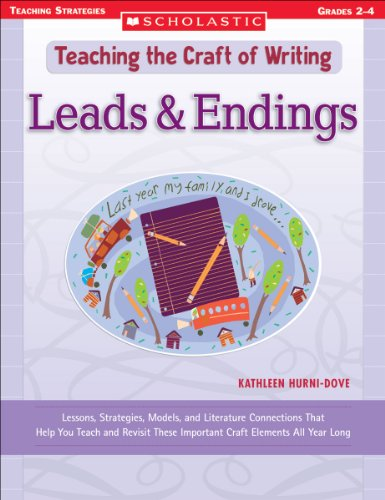 Leads & Endings: Lessons, Strategies, Models, and Literature Connections That Help You Teach and Revisit These Impor