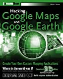 Hacking Google Maps and Google Earth, Martin C. Brown, 0471790095