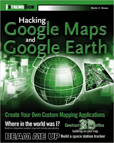 Hacking Google Maps and Google Earth: Martin C  Brown