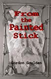 From the Painted Stick, Gordon Goulden, 1412003091