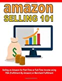 img - for Amazon Selling 101: Selling on Amazon for Part-Time or Full-Time Income using FBA (Fulfillment By Amazon) or Merchant Fulfillment book / textbook / text book