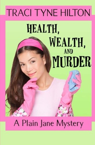 Read Online Health, Wealth, and Murder: A Plain Jane Mystery (The Plain Jane Mysteries) (Volume 4) pdf