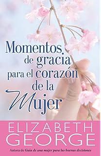 Momentos de gracias para el corazón de la mujer (Spanish Edition)