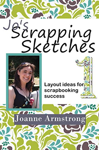 Jo's Scrapping Sketches Volume 1: Layout Ideas for Scrapbooking Success -