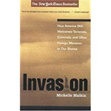 Invasion: How America Still Welcomes Terrorists, Criminals, And Other Foreign Menaces To Our Shores unknown Edition by Malkin, Michelle [2004]