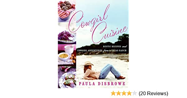 Cowgirl Cuisine: Rustic Recipes and Cowgirl Adventures from a Texas Ranch - Kindle edition by Paula Disbrowe. Cookbooks, Food & Wine Kindle eBooks ...