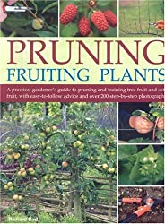 Pruning Fruiting Plants: A Practical Gardener's Guide to Pruning and Training Tree Fruit and Soft Fruit, with Over 350 Photographs and Illustrations and Easy-to-follow Advice