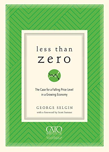 Less Than Zero: The Case for a Falling Price Level in a Growing Economy