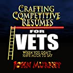 Crafting Competitive Resumes forVeterans: When You Don't Have Much to Say | John Murphy