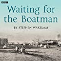 Waiting for the Boatman: A BBC Radio 4 dramatisation Radio/TV Program by Stephen Wakelam Narrated by David Tennant, Anton Lesser,  Full cast