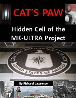 CAT'S PAW - HIDDEN CELL OF THE MK-ULTRA PROJECT by [Lawrence, Richard]