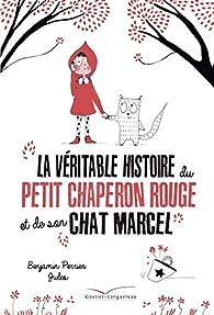 La véritable histoire du Petit Chaperon Rouge et de son chat Marcel par Benjamin Perrier