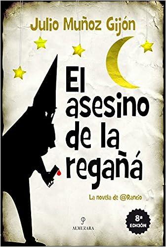 El asesino de la Regaña: 1 (Narrativas): Amazon.es: Julio Muñoz Gijón: Libros