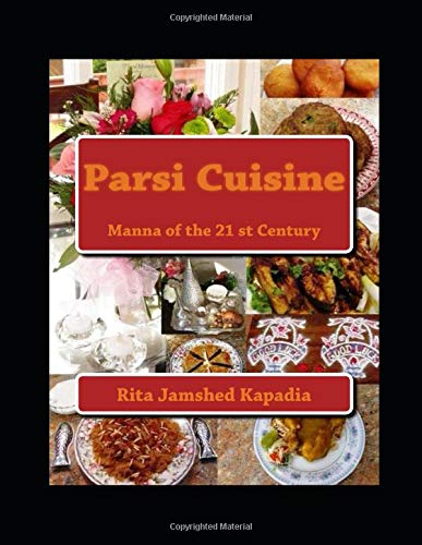 "Parsi Cuisine ""Manna of the 21st Century"" Cookbook This cookbook has all the favorites of Parsi traditional foods covered with an Index for Appetizers, Meats, Seafoods, Lentils, Rice, Desserts, Sweets, Snacks, Beverages and . Recipes are Tried and True.Inspired by old traditional Parsi cookbooks like the"