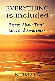 Everything Is Included: Essays About Truth, Love, and Awareness by [Nirmala]