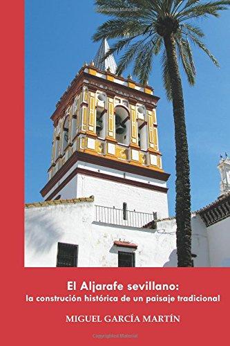 Descargar Libro El Aljarafe Sevillano: La Construcción Histórica De Un Paisaje Tradicional Miguel García Martín