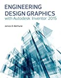 By James D. Bethune Engineering Design Graphics with Autodesk¶© Inventor¶© 2015 (1st Frist Edition) [Paperback]